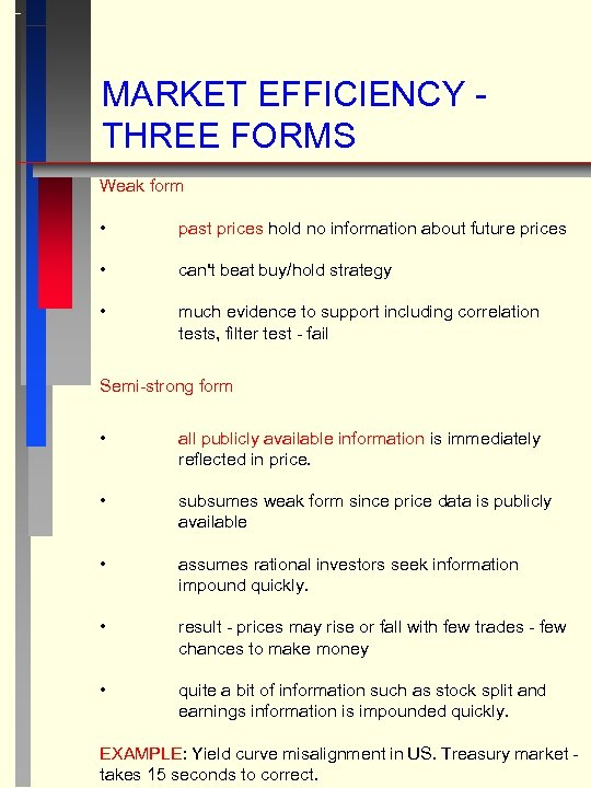 MARKET EFFICIENCY THREE FORMS Weak form • past prices hold no information about future