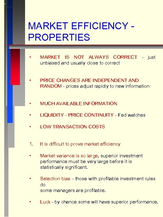 MARKET EFFICIENCY PROPERTIES • MARKET IS NOT ALWAYS CORRECT - just unbiased and usually