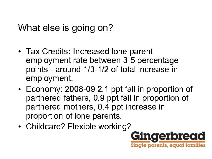 What else is going on? • Tax Credits: Increased lone parent employment rate between