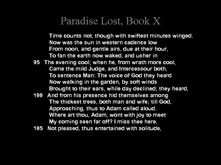 Paradise Lost, Book X Time counts not, though with swiftest minutes winged. Now was