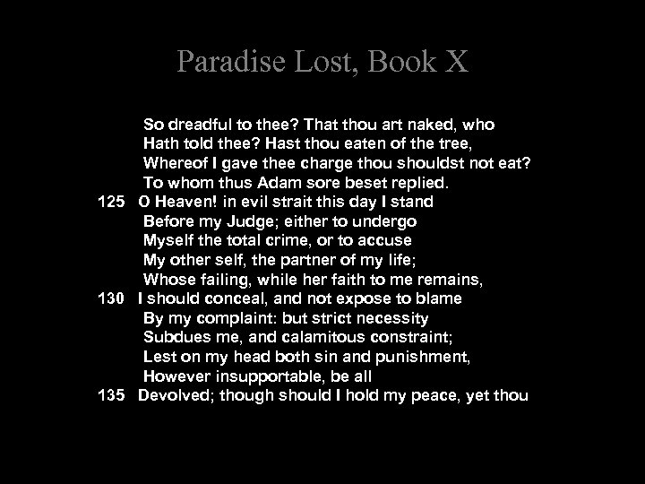 Paradise Lost, Book X So dreadful to thee? That thou art naked, who Hath