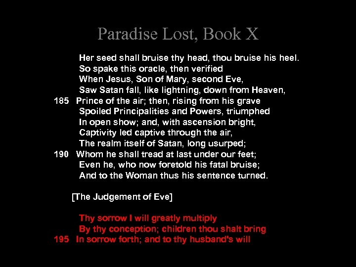 Paradise Lost, Book X Her seed shall bruise thy head, thou bruise his heel.