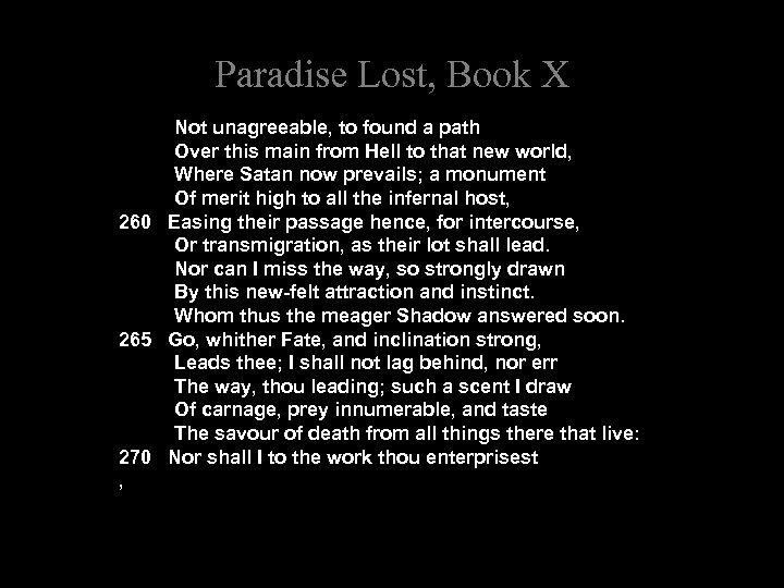 Paradise Lost, Book X Not unagreeable, to found a path Over this main from