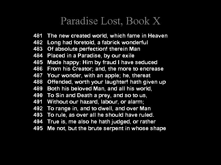 Paradise Lost, Book X 481 The new created world, which fame in Heaven 482