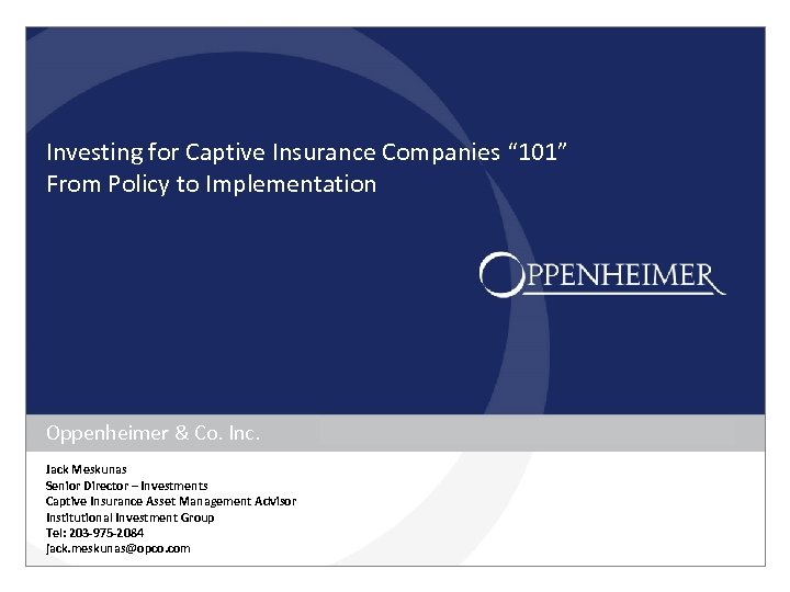 """Investing for Captive Insurance Companies """" 101"""" From Policy to Implementation Oppenheimer & Co."""