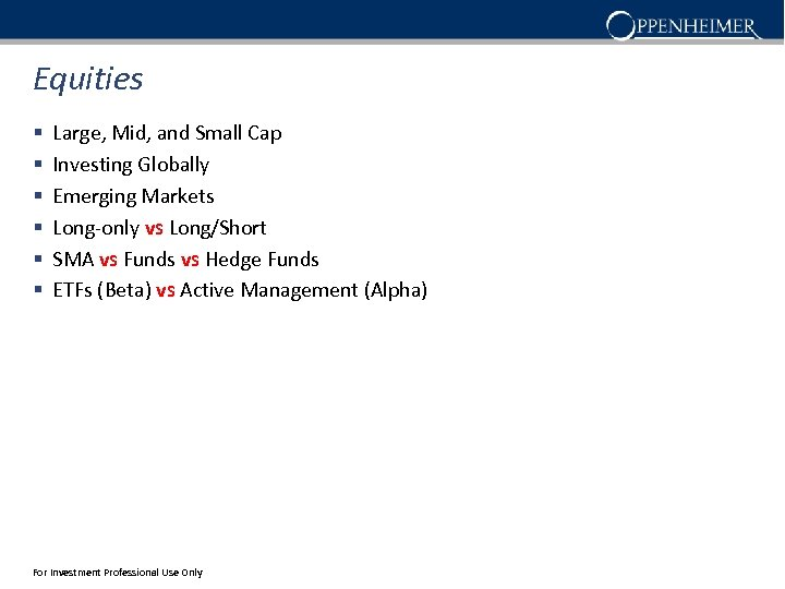 Equities § § § Large, Mid, and Small Cap Investing Globally Emerging Markets Long-only