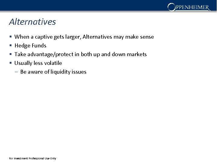 Alternatives § § When a captive gets larger, Alternatives may make sense Hedge Funds