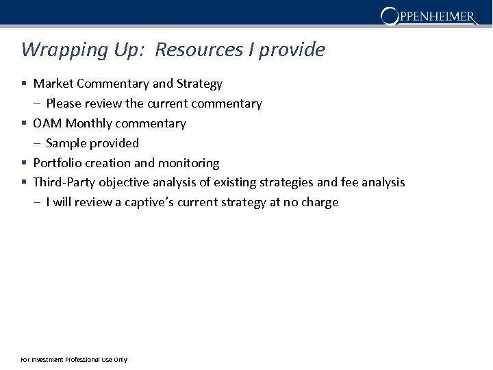 Wrapping Up: Resources I provide § Market Commentary and Strategy – Please review the