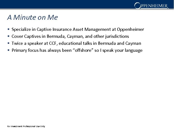 A Minute on Me § § Specialize in Captive Insurance Asset Management at Oppenheimer