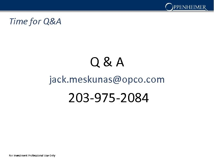 Time for Q&A jack. meskunas@opco. com 203 -975 -2084 For Investment Professional Use Only