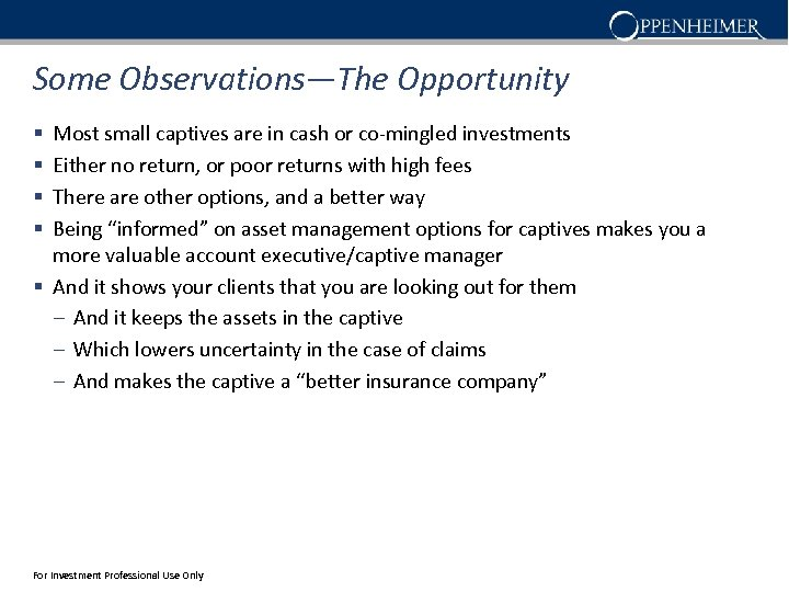 Some Observations—The Opportunity Most small captives are in cash or co-mingled investments Either no