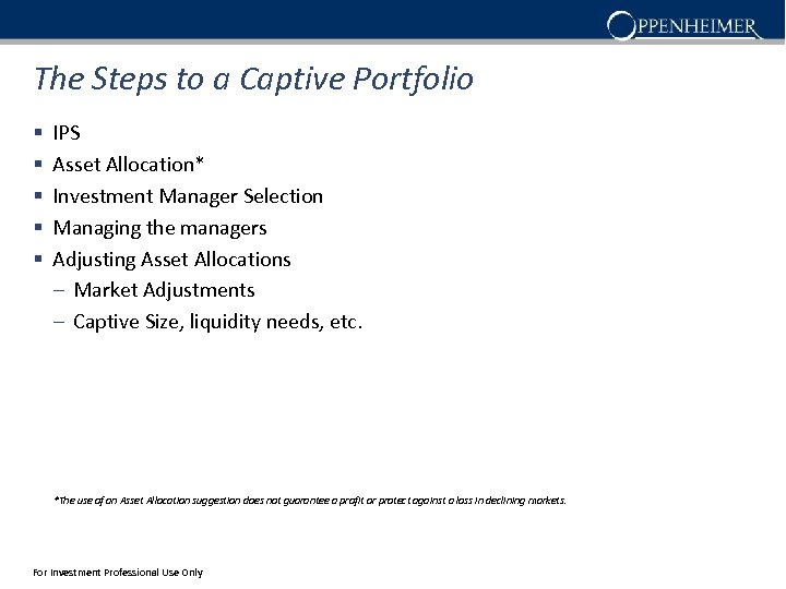 The Steps to a Captive Portfolio § § § IPS Asset Allocation* Investment Manager