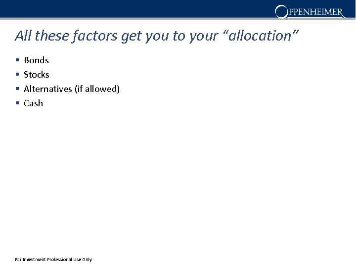 """All these factors get you to your """"allocation"""" § § Bonds Stocks Alternatives (if"""