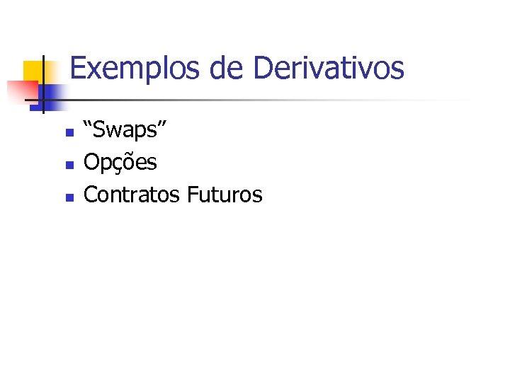 "Exemplos de Derivativos n n n ""Swaps"" Opções Contratos Futuros"