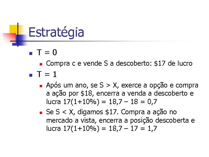 Estratégia n T=0 n n Compra c e vende S a descoberto: $17 de