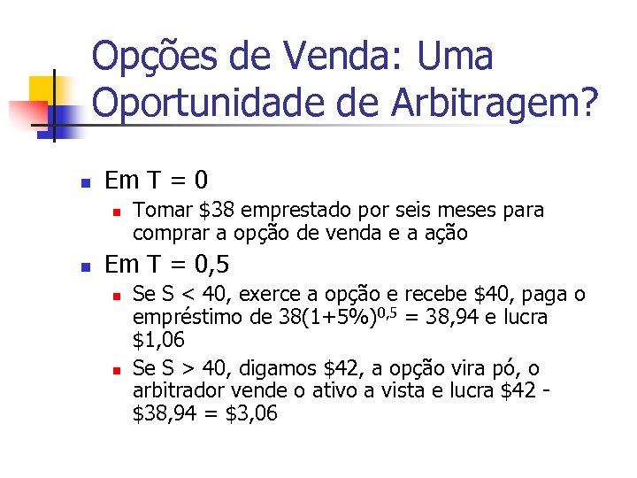 Opções de Venda: Uma Oportunidade de Arbitragem? n Em T = 0 n n