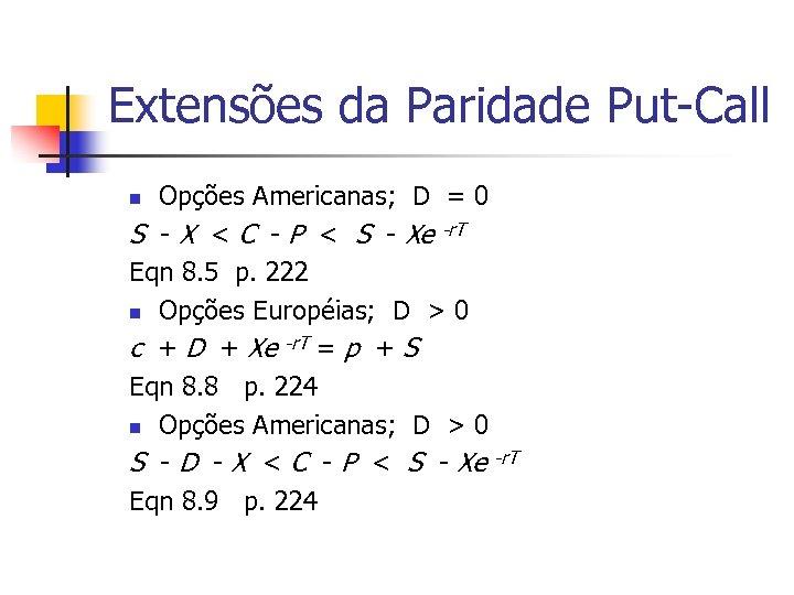 Extensões da Paridade Put-Call Opções Americanas; D = 0 S - X < C