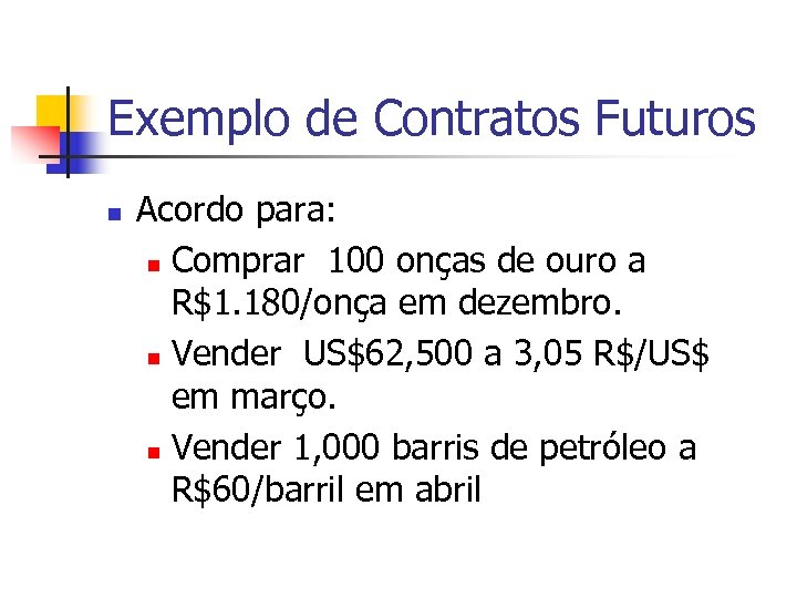 Exemplo de Contratos Futuros n Acordo para: n Comprar 100 onças de ouro a