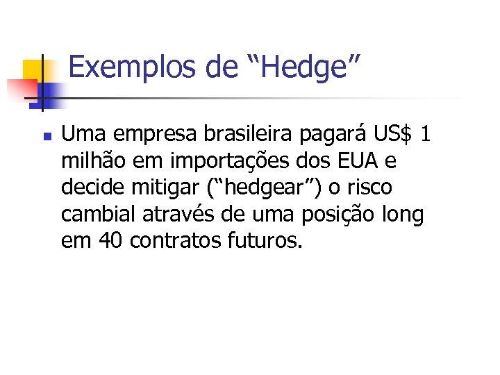"""Exemplos de """"Hedge"""" n Uma empresa brasileira pagará US$ 1 milhão em importações dos"""