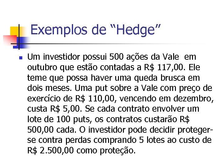 """Exemplos de """"Hedge"""" n Um investidor possui 500 ações da Vale em outubro que"""