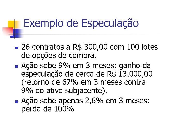 Exemplo de Especulação n n n 26 contratos a R$ 300, 00 com 100
