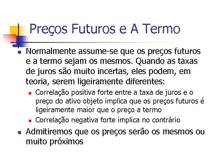 Preços Futuros e A Termo n Normalmente assume-se que os preços futuros e a