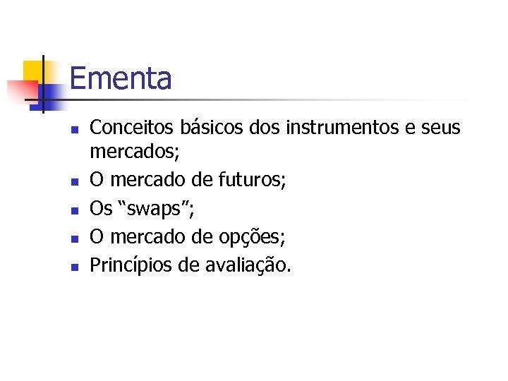 Ementa n n n Conceitos básicos dos instrumentos e seus mercados; O mercado de