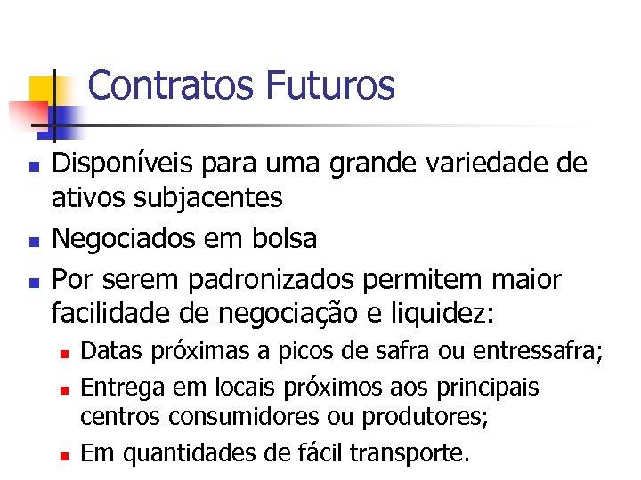 Contratos Futuros n n n Disponíveis para uma grande variedade de ativos subjacentes Negociados