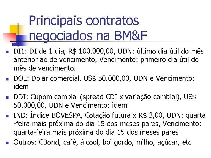 Principais contratos negociados na BM&F n n n DI 1: DI de 1 dia,