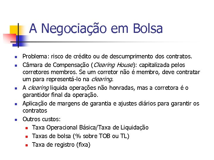 A Negociação em Bolsa n n n Problema: risco de crédito ou de descumprimento