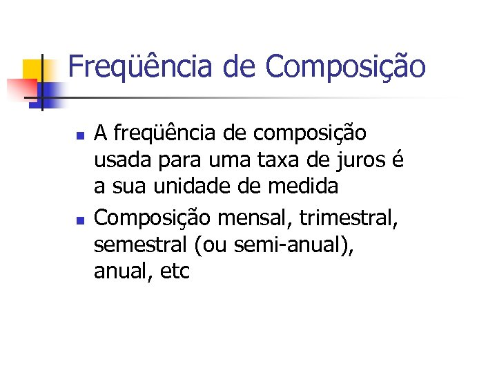 Freqüência de Composição n n A freqüência de composição usada para uma taxa de