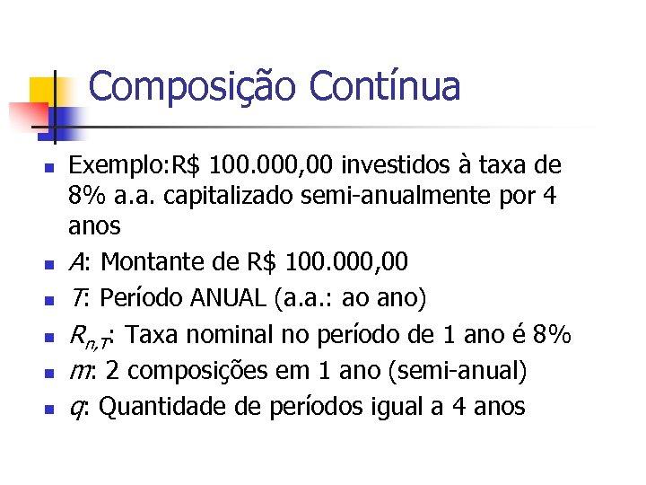 Composição Contínua n n n Exemplo: R$ 100. 000, 00 investidos à taxa de