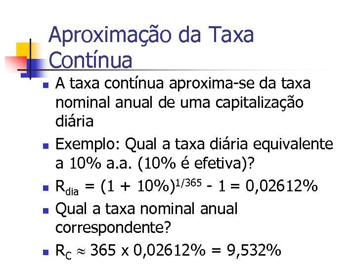 Aproximação da Taxa Contínua n n n A taxa contínua aproxima-se da taxa nominal