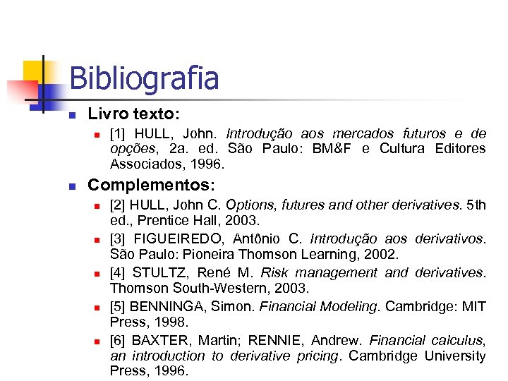 Bibliografia n Livro texto: n n [1] HULL, John. Introdução aos mercados futuros e