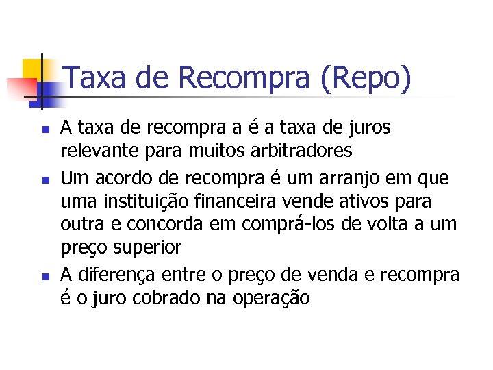 Taxa de Recompra (Repo) n n n A taxa de recompra a é a