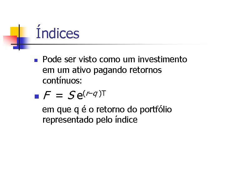 Índices n n Pode ser visto como um investimento em um ativo pagando retornos