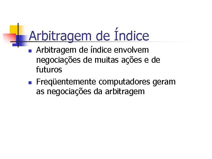 Arbitragem de Índice n n Arbitragem de índice envolvem negociações de muitas ações e