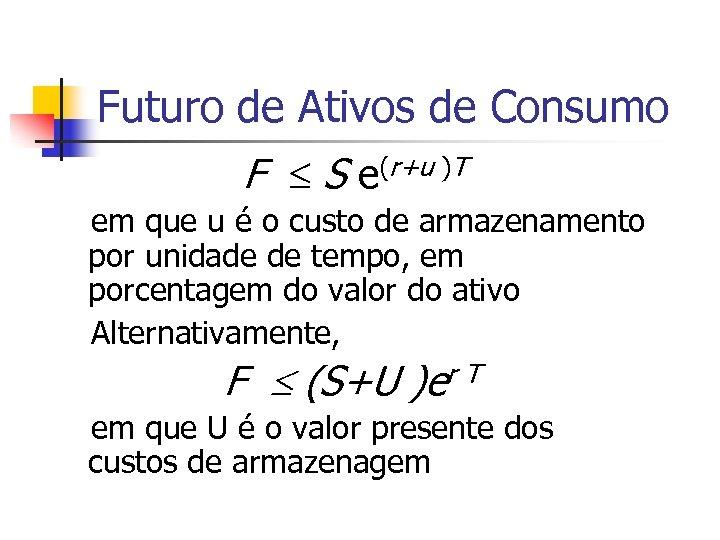 Futuro de Ativos de Consumo F £ S e(r+u )T em que u é