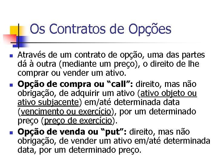 Os Contratos de Opções n n n Através de um contrato de opção, uma