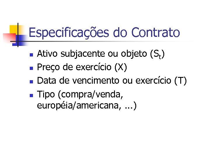Especificações do Contrato n n Ativo subjacente ou objeto (St) Preço de exercício (X)