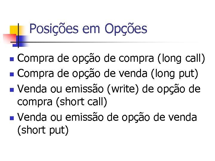Posições em Opções Compra de opção de compra (long call) n Compra de opção