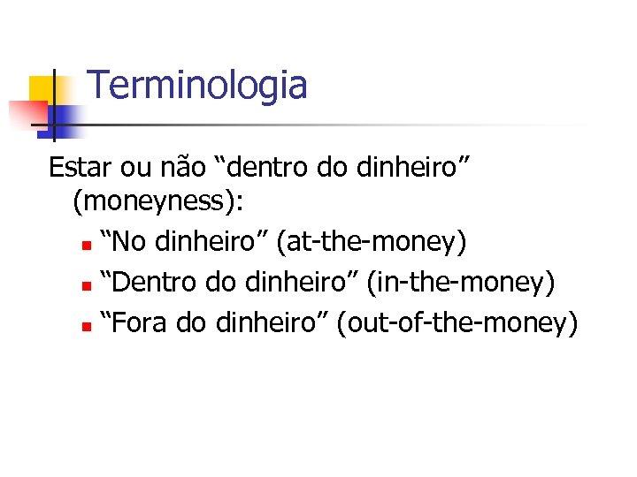 """Terminologia Estar ou não """"dentro do dinheiro"""" (moneyness): n """"No dinheiro"""" (at-the-money) n """"Dentro"""