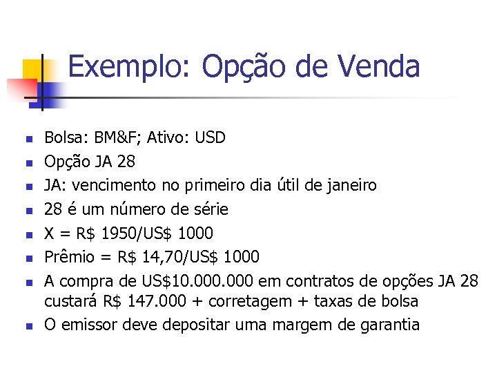 Exemplo: Opção de Venda n n n n Bolsa: BM&F; Ativo: USD Opção JA