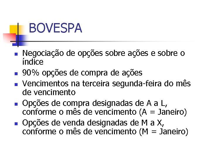 BOVESPA n n n Negociação de opções sobre ações e sobre o índice 90%