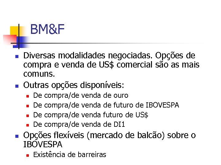 BM&F n n Diversas modalidades negociadas. Opções de compra e venda de US$ comercial