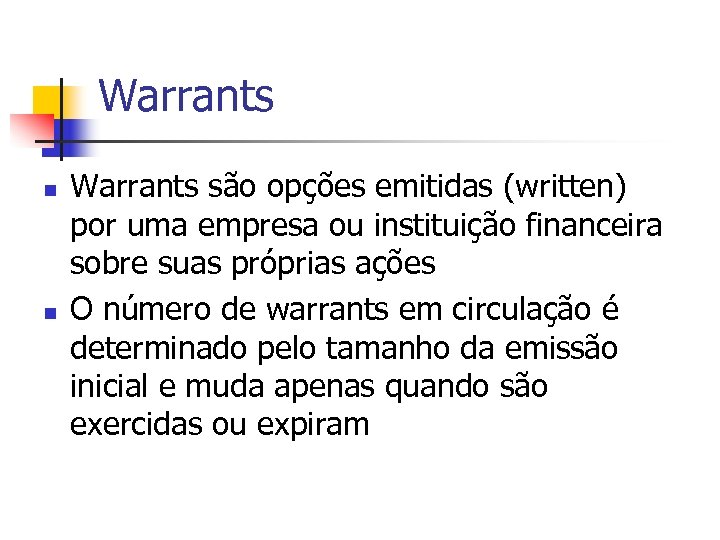 Warrants n n Warrants são opções emitidas (written) por uma empresa ou instituição financeira