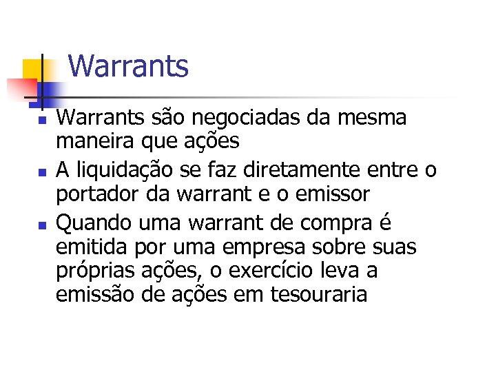 Warrants n n n Warrants são negociadas da mesma maneira que ações A liquidação