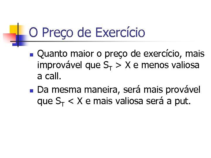 O Preço de Exercício n n Quanto maior o preço de exercício, mais improvável