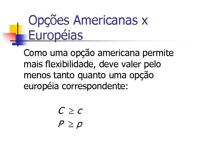 Opções Americanas x Européias Como uma opção americana permite mais flexibilidade, deve valer pelo