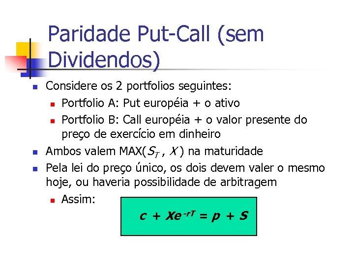 Paridade Put-Call (sem Dividendos) n n n Considere os 2 portfolios seguintes: n Portfolio